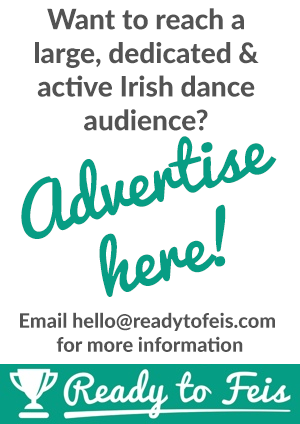 ADVERTISE HERE! Ready to Feis Irish Dance